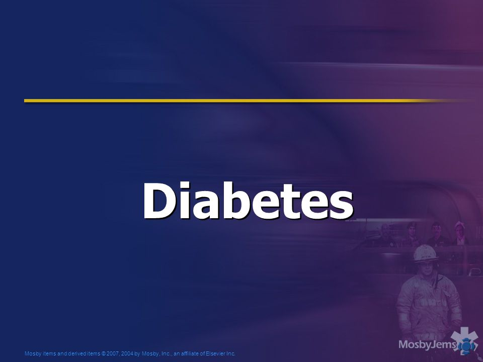 Mosby items and derived items © 2007, 2004 by Mosby, Inc., an affiliate of Elsevier Inc. Diabetes
