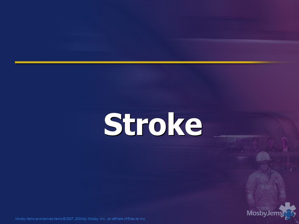 Mosby items and derived items © 2007, 2004 by Mosby, Inc., an affiliate of Elsevier Inc. Stroke