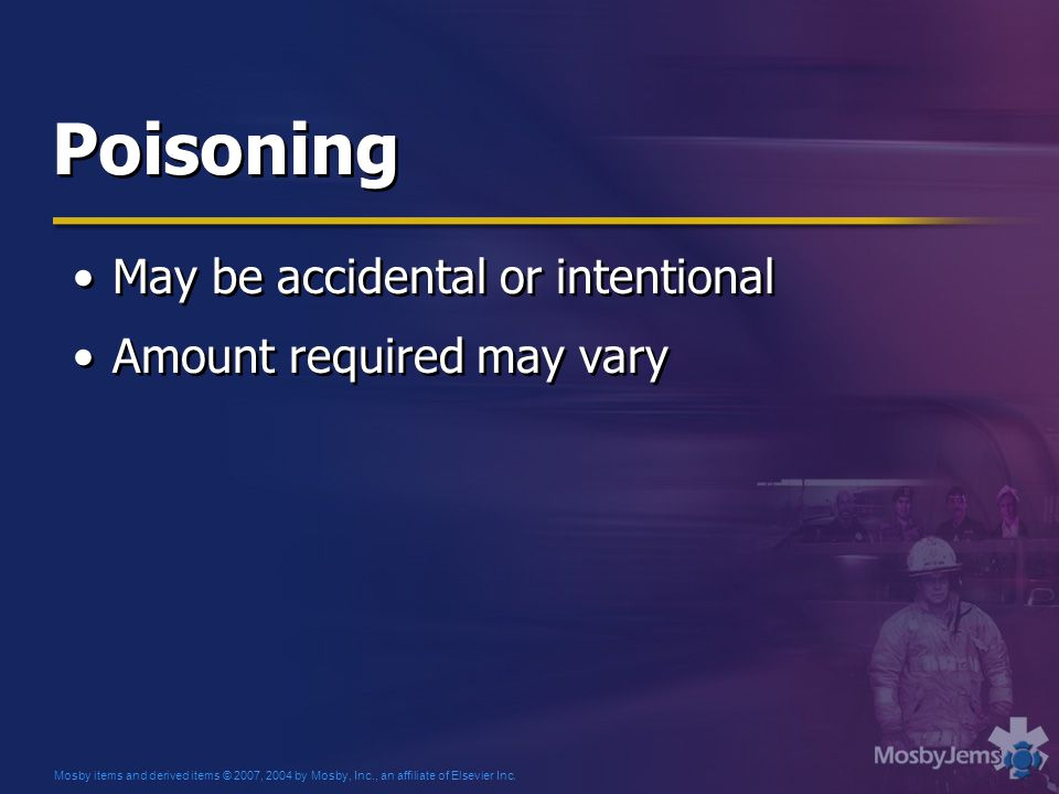 Poisoning May be accidental or intentional Amount required may vary May be accidental or intentional Amount required may vary