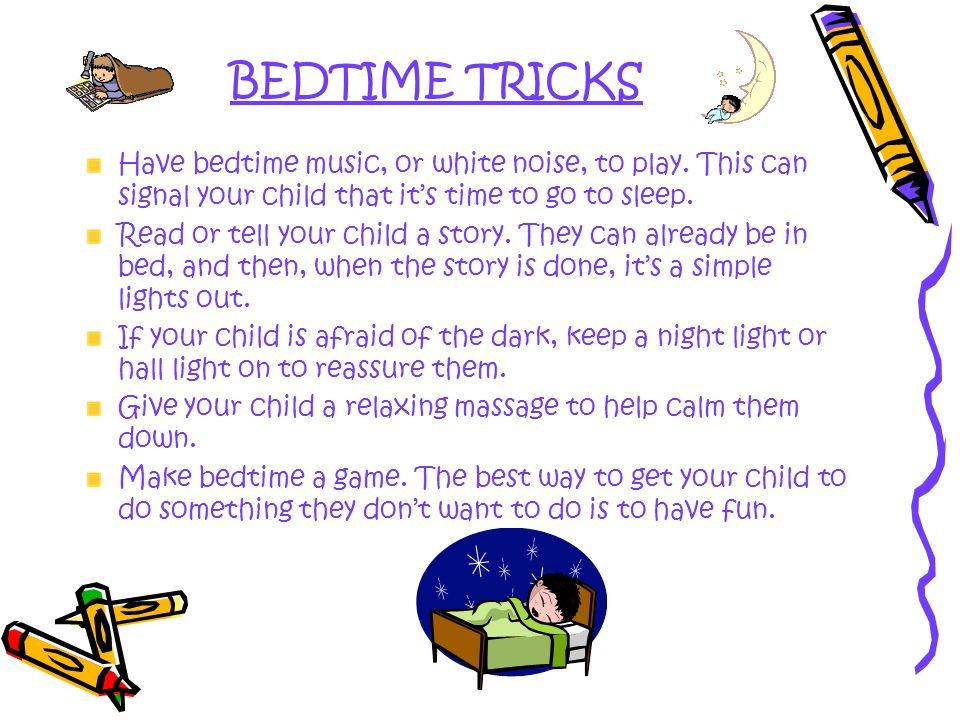 BEDTIME TRICKS Have bedtime music, or white noise, to play.