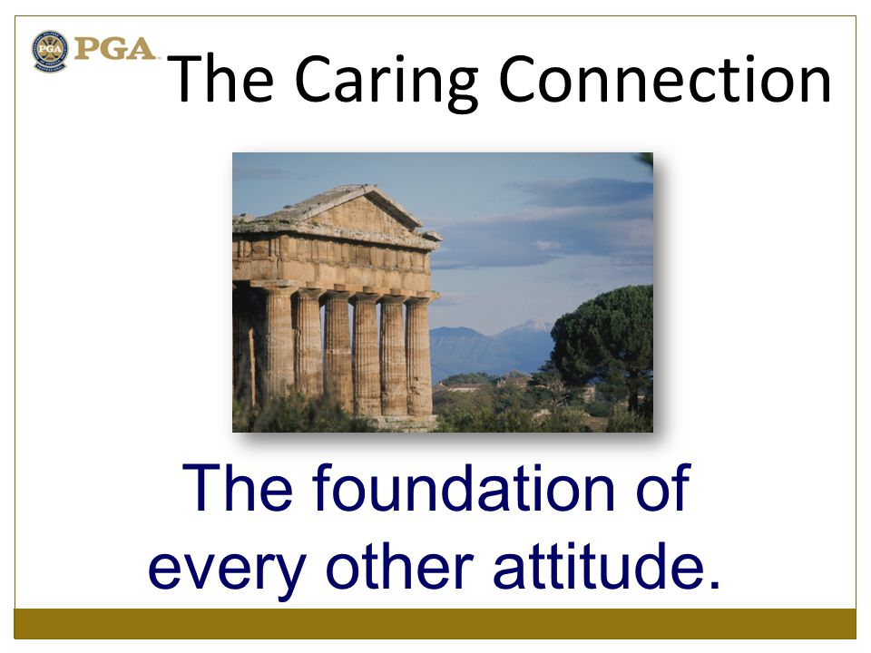 The foundation of every other attitude. The Caring Connection