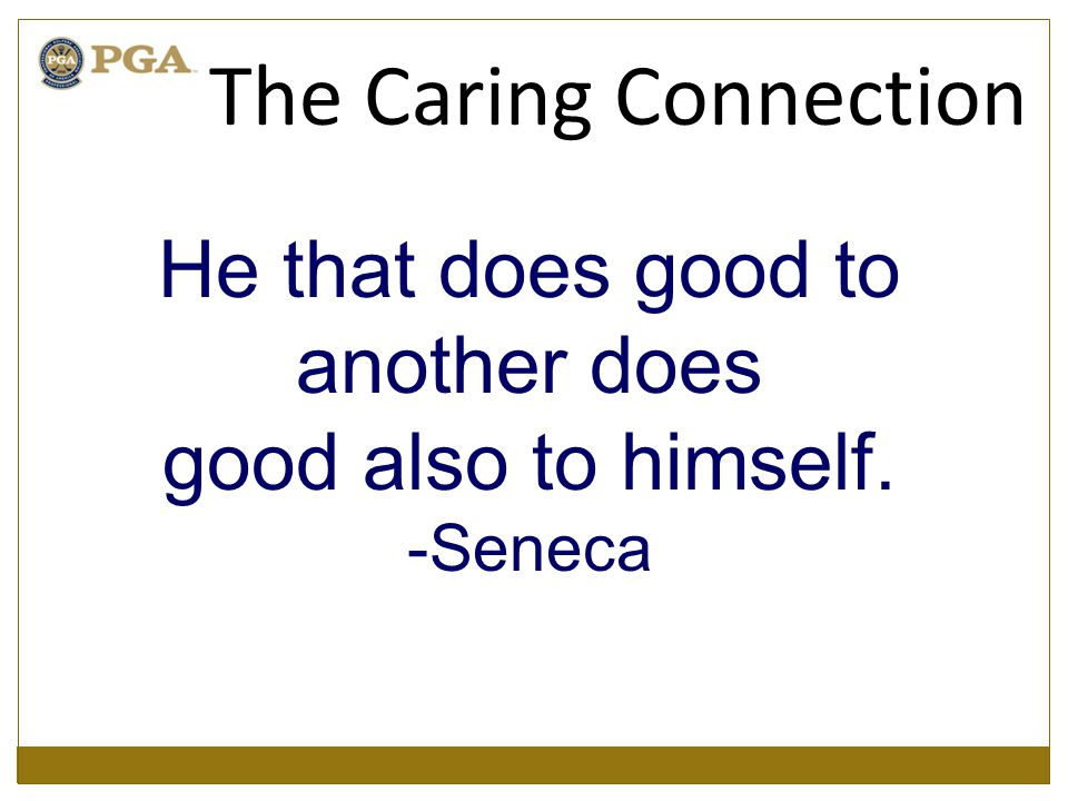 He that does good to another does good also to himself. -Seneca The Caring Connection