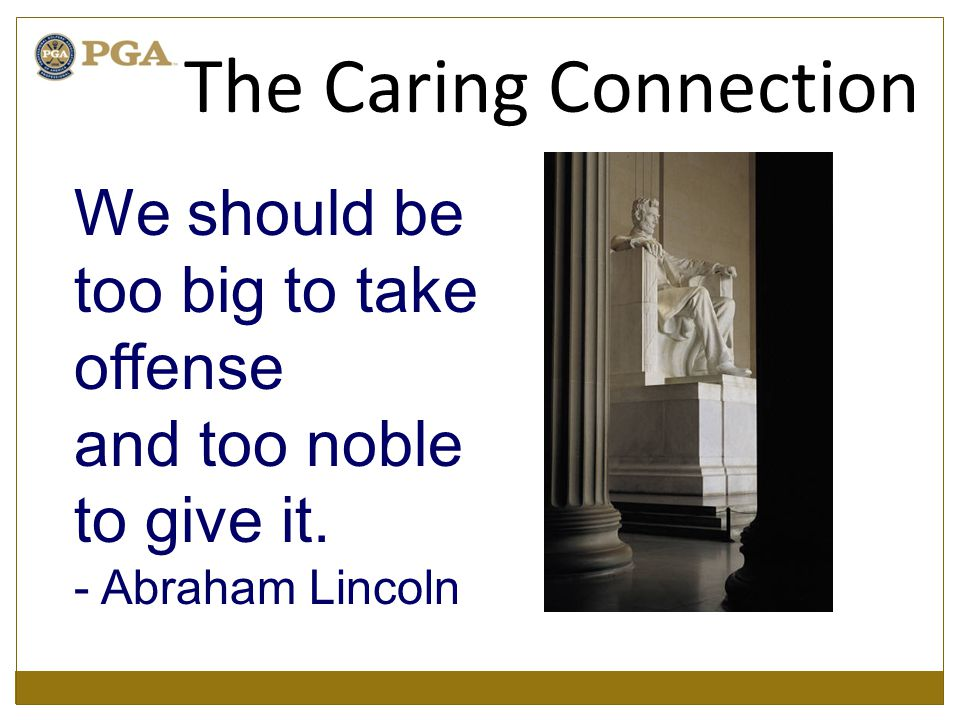 We should be too big to take offense and too noble to give it. - Abraham Lincoln The Caring Connection