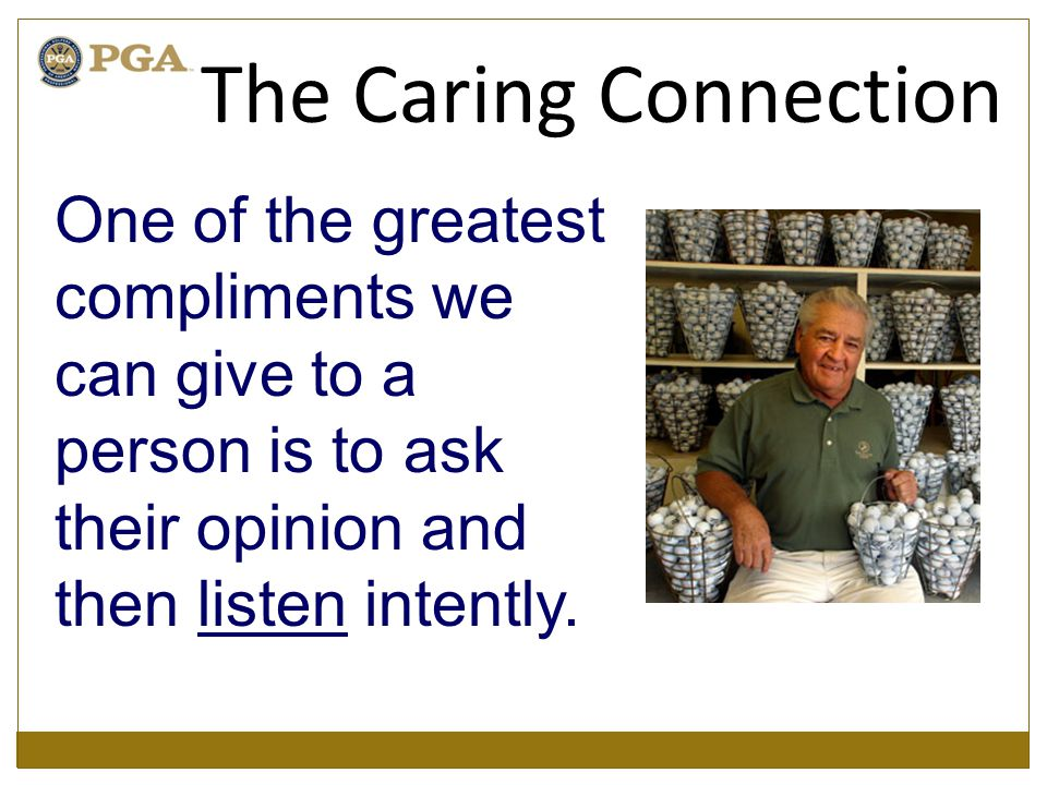 One of the greatest compliments we can give to a person is to ask their opinion and then listen intently. The Caring Connection