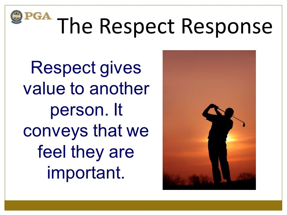 Respect gives value to another person. It conveys that we feel they are important.