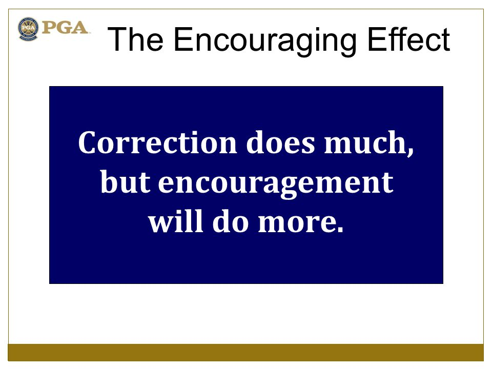 Correction does much, but encouragement will do more. The Encouraging Effect