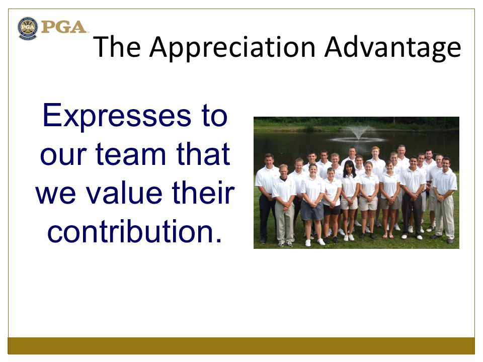 Expresses to our team that we value their contribution. The Appreciation Advantage