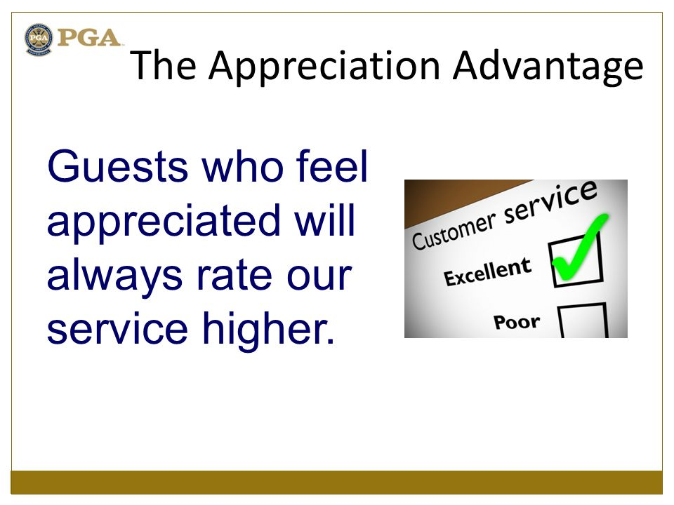 Guests who feel appreciated will always rate our service higher. The Appreciation Advantage