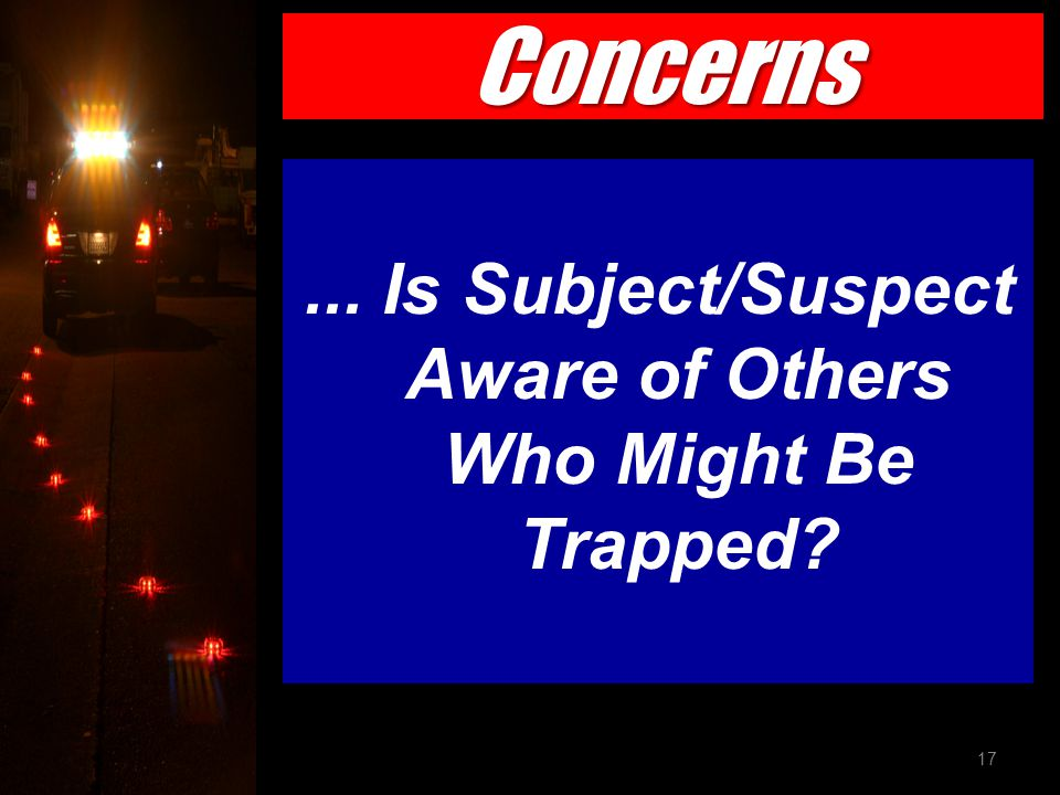 ... Is Subject/Suspect Aware of Others Who Might Be Trapped? 17 Concerns