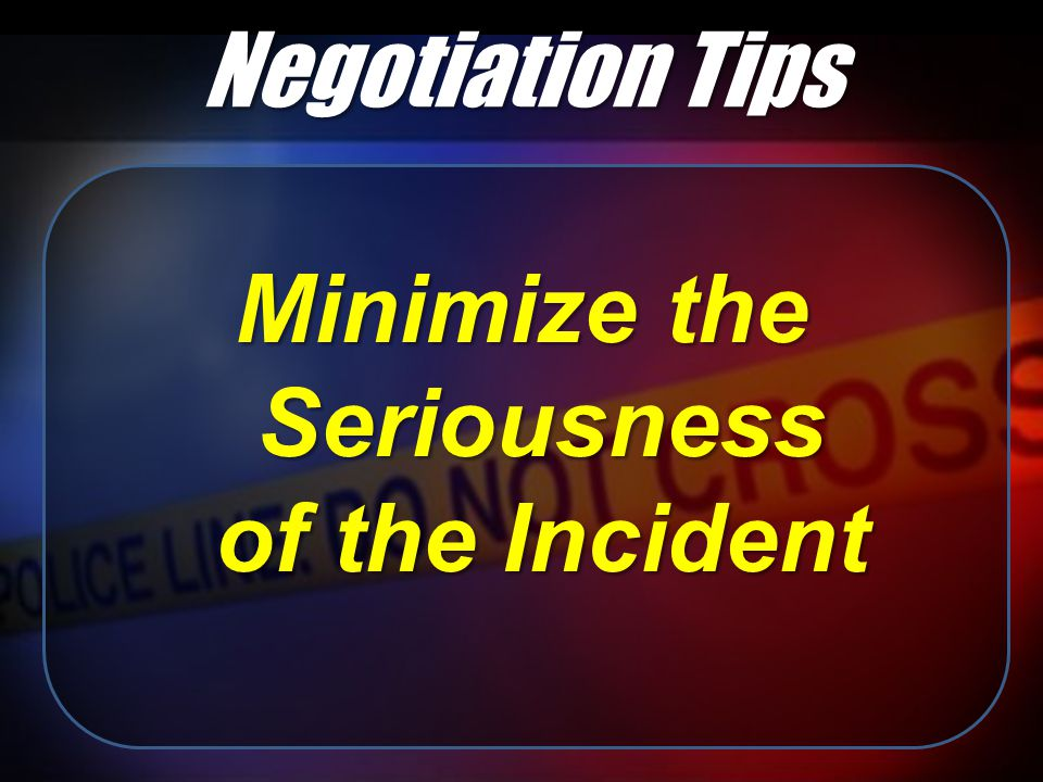 Minimize the Seriousness of the Incident Negotiation Tips