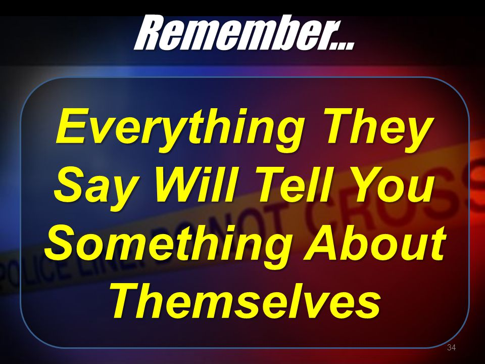 Everything They Say Will Tell You Something About Themselves 34 Remember…