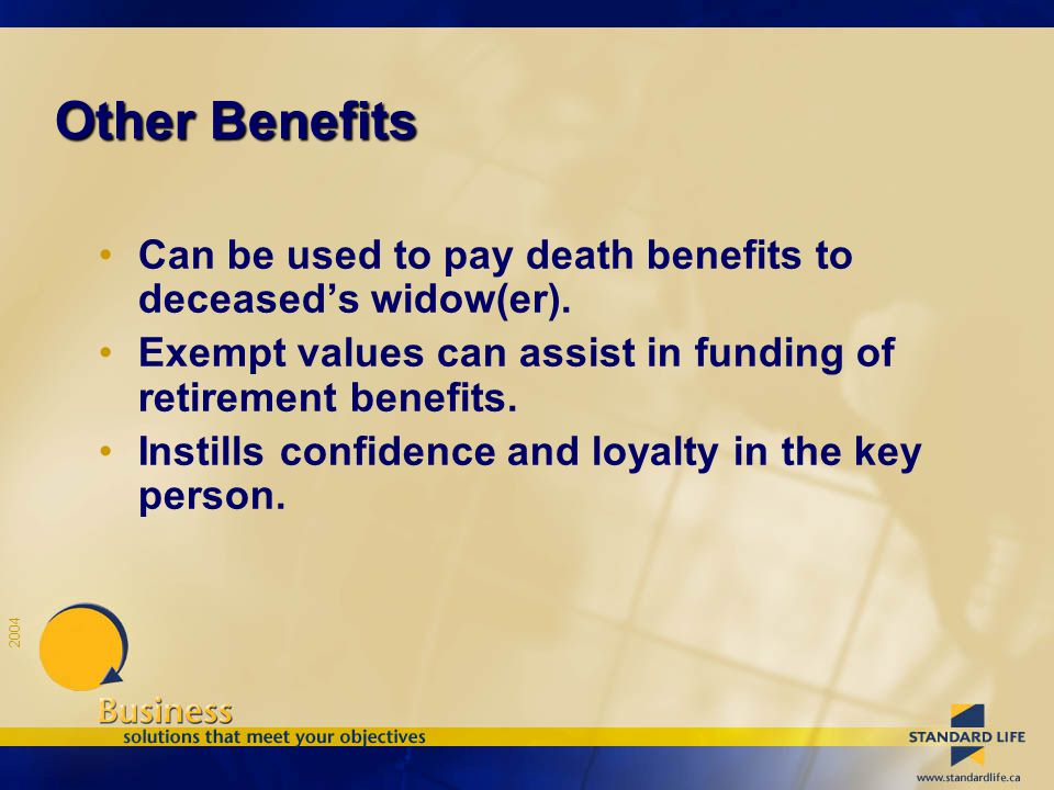 2004 Other Benefits Can be used to pay death benefits to deceased's widow(er).