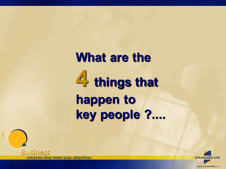 2004 What are the 4 things that happen to key people ....