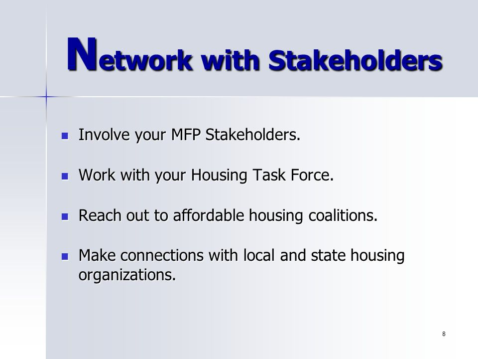 8 N etwork with Stakeholders Involve your MFP Stakeholders.