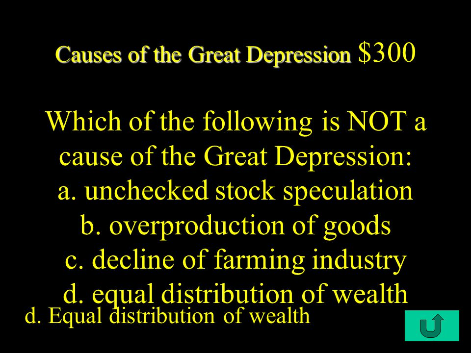 C1-$200 Causes of the Great Depression Causes of the Great Depression $200 Psychological stress caused by the Great Depression led to this Rise in the number of suicides