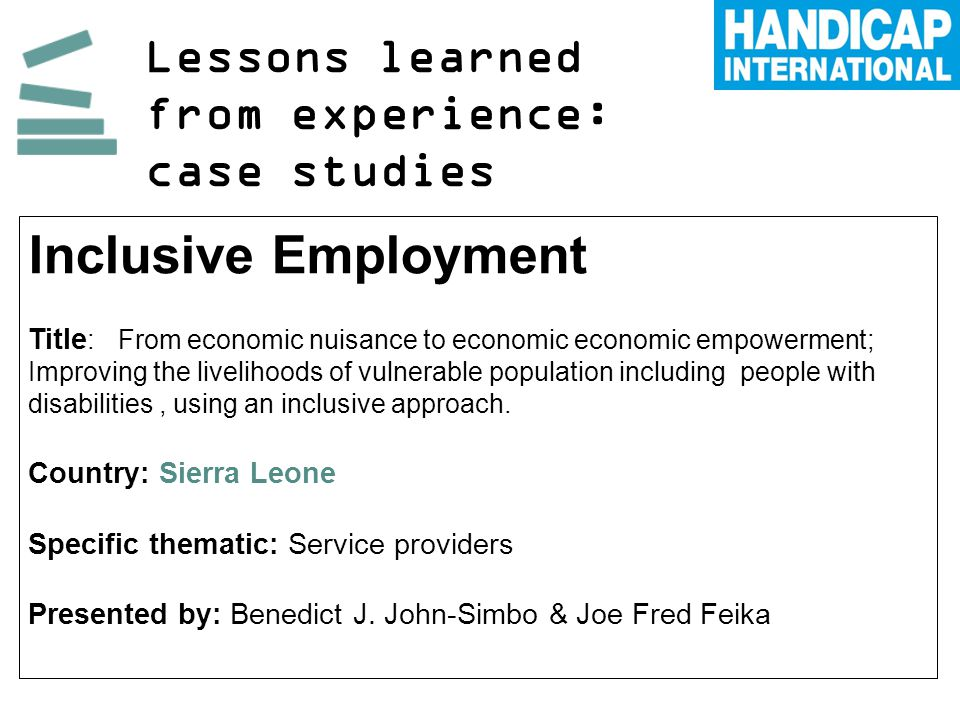 Lessons learned from experience: case studies Inclusive Employment Title : From economic nuisance to economic economic empowerment; Improving the livelihoods of vulnerable population including people with disabilities, using an inclusive approach.