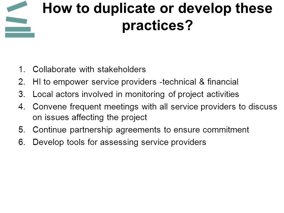 How to duplicate or develop these practices.