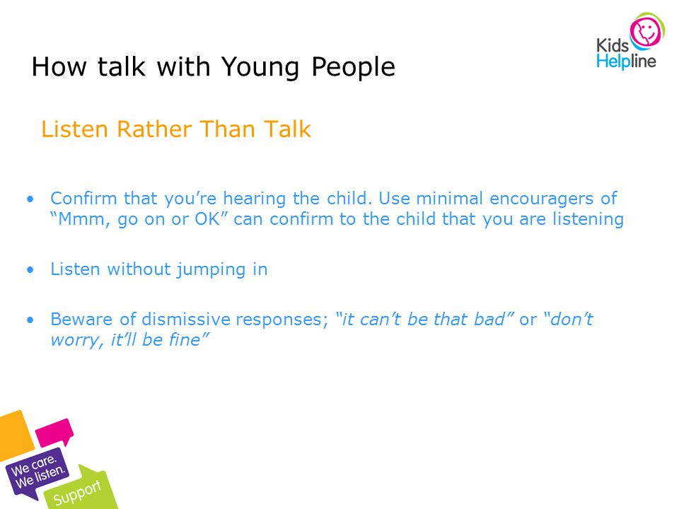 4 Listen Rather Than Talk Confirm that you're hearing the child.