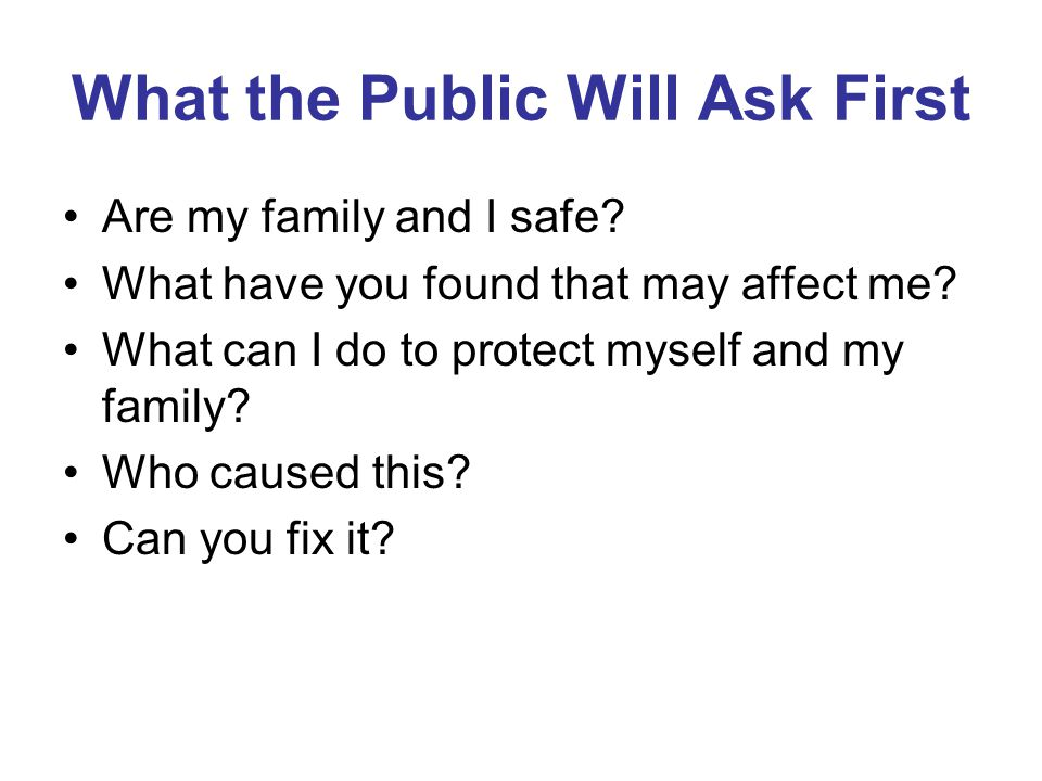 What the Public Will Ask First Are my family and I safe.