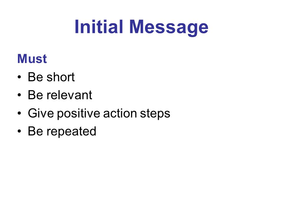 Initial Message Must Be short Be relevant Give positive action steps Be repeated