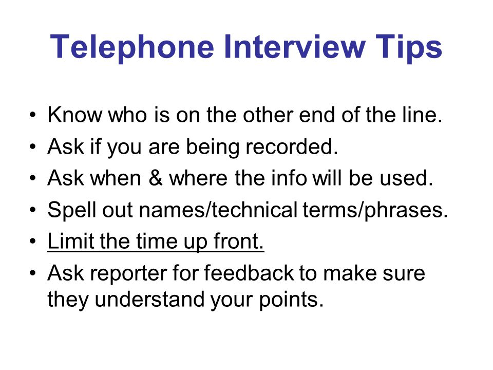Telephone Interview Tips Know who is on the other end of the line.