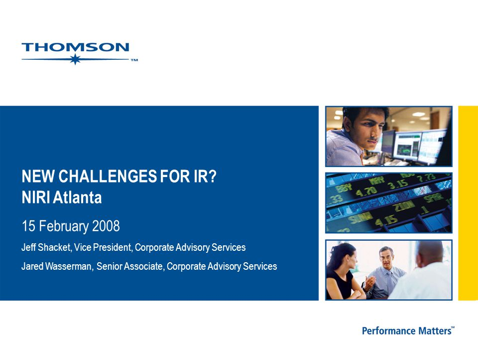 Agenda Setting the stage: 2007 performance and 2008 outlook How are recent developments impacting IR.