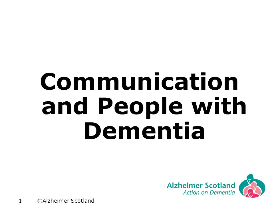 ©Alzheimer Scotland1 Communication and People with Dementia