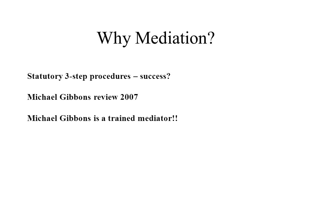 Why Mediation. Statutory 3-step procedures – success.