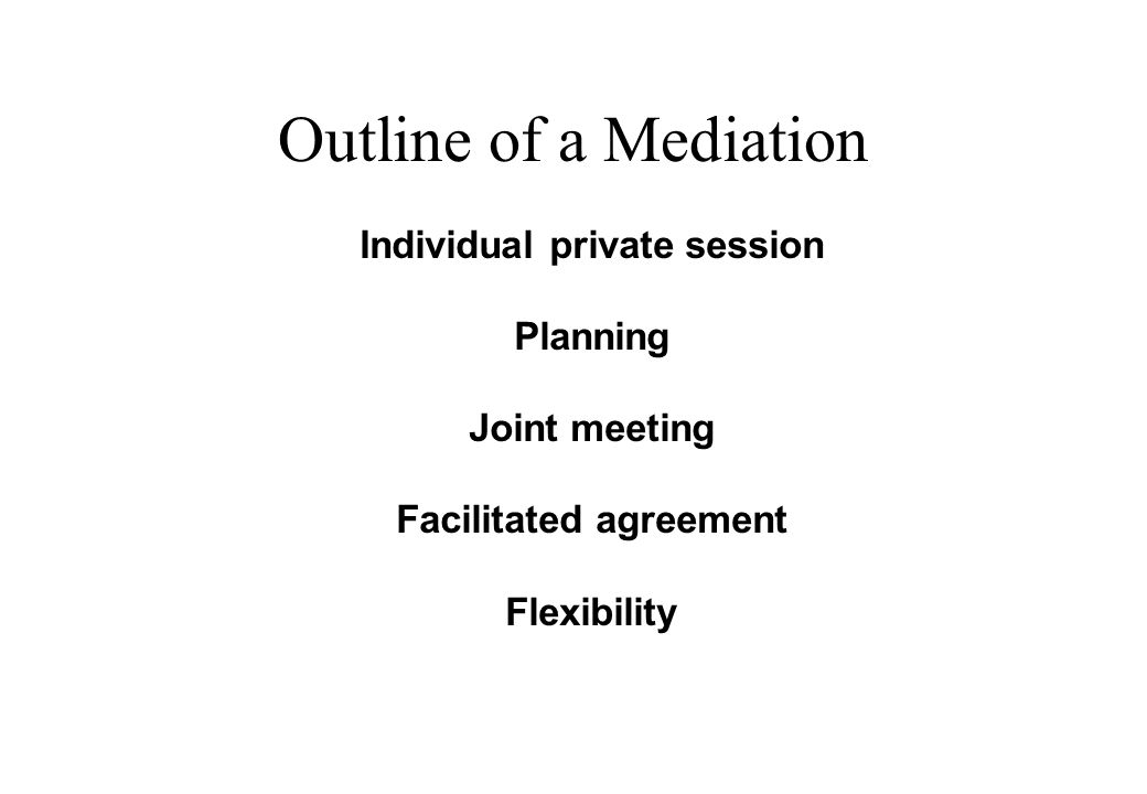 Outline of a Mediation © Lili Hunter Consulting Ltd Individual private session Planning Joint meeting Facilitated agreement Flexibility