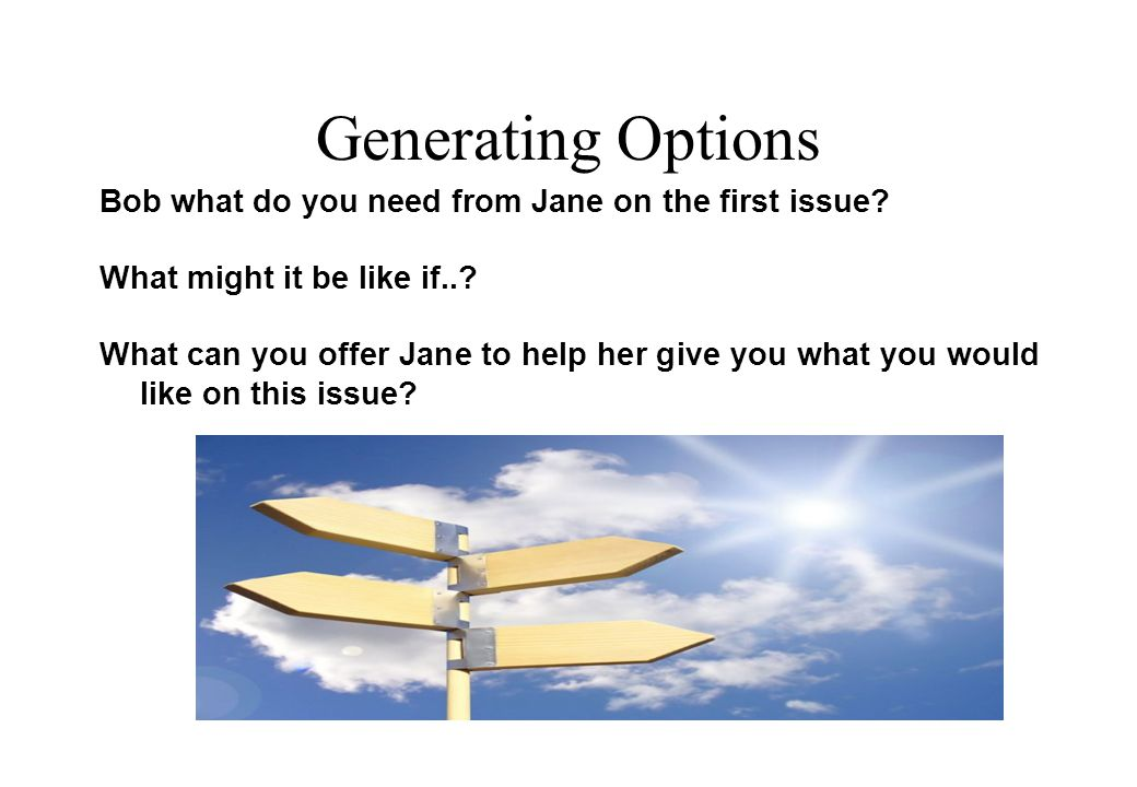 Generating Options Bob what do you need from Jane on the first issue.