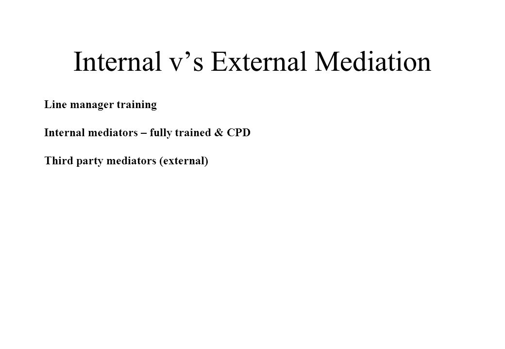 Internal v's External Mediation Line manager training Internal mediators – fully trained & CPD Third party mediators (external) © Lili Hunter Consulting Ltd