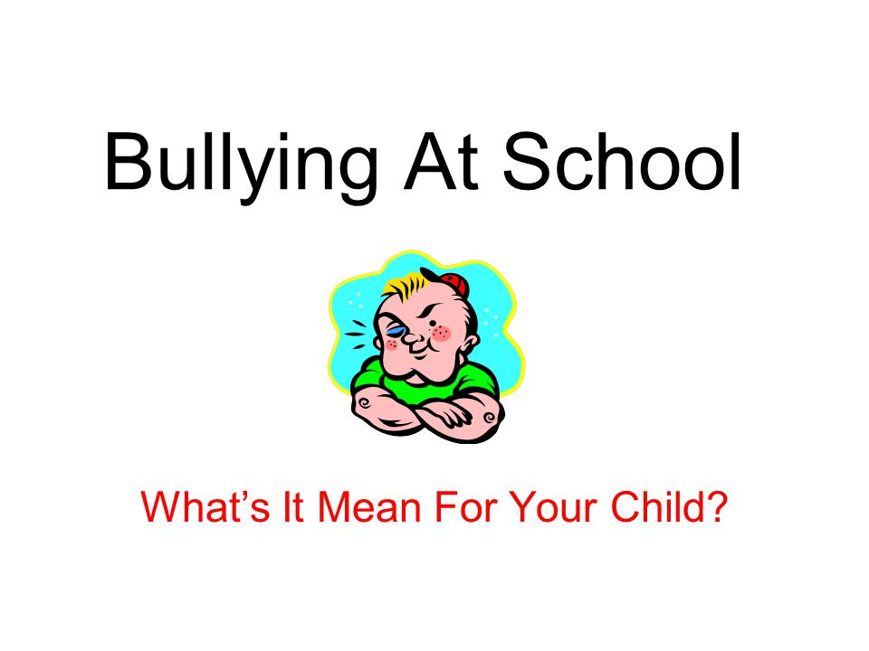 Bullying At School What's It Mean For Your Child?