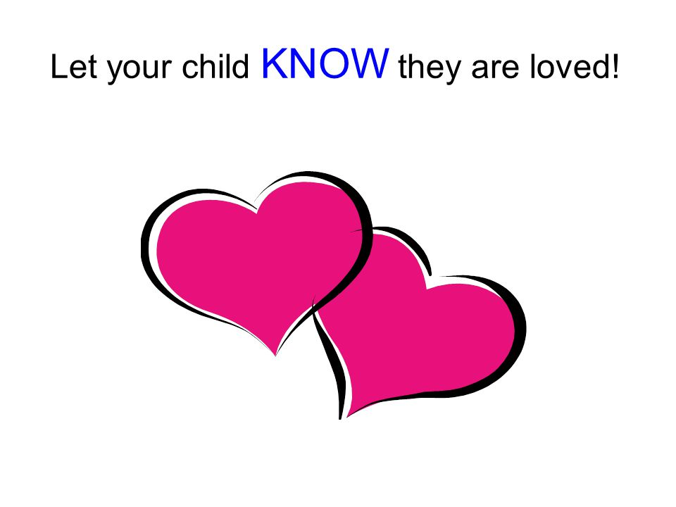 Let your child KNOW they are loved!