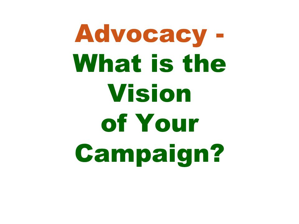 Advocacy - What is the Vision of Your Campaign