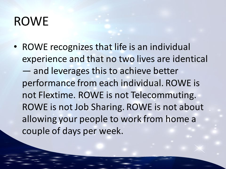 ROWE ROWE recognizes that life is an individual experience and that no two lives are identical — and leverages this to achieve better performance from
