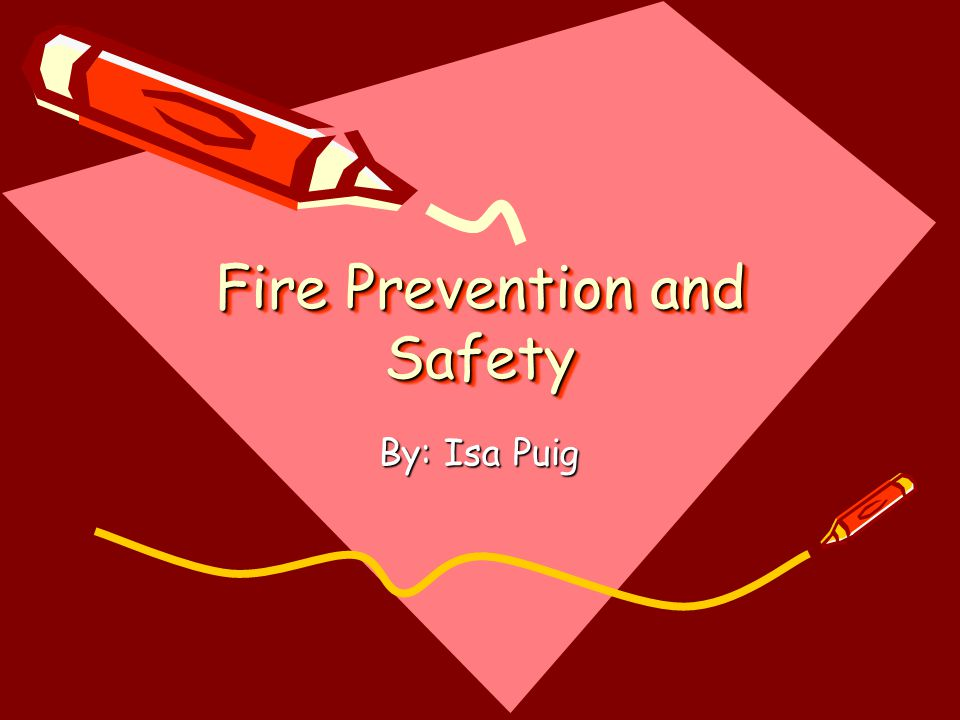 Fire Prevention and Safety By: Isa Puig