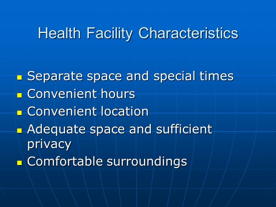 Health Facility Characteristics Separate space and special times Separate space and special times Convenient hours Convenient hours Convenient location Convenient location Adequate space and sufficient privacy Adequate space and sufficient privacy Comfortable surroundings Comfortable surroundings