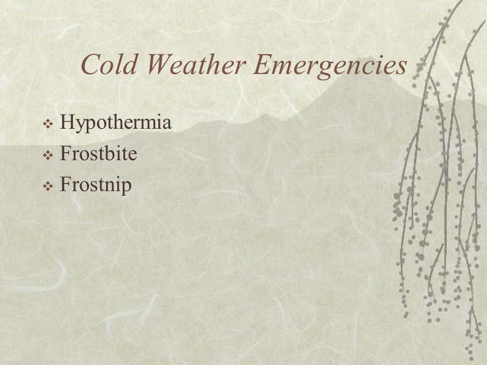 Cold Weather Emergencies  Hypothermia  Frostbite  Frostnip