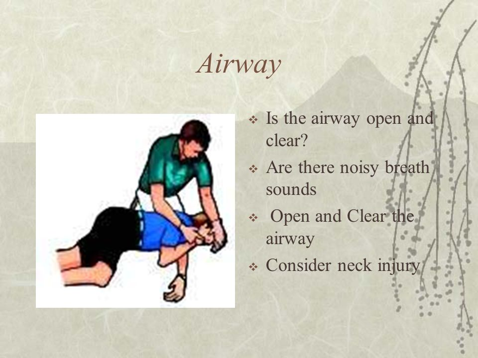 Airway  Is the airway open and clear.