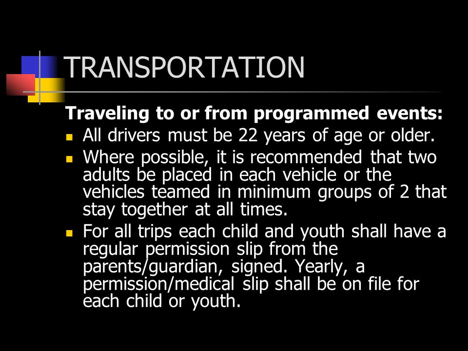 TRANSPORTATION Traveling to or from programmed events: All drivers must be 22 years of age or older.