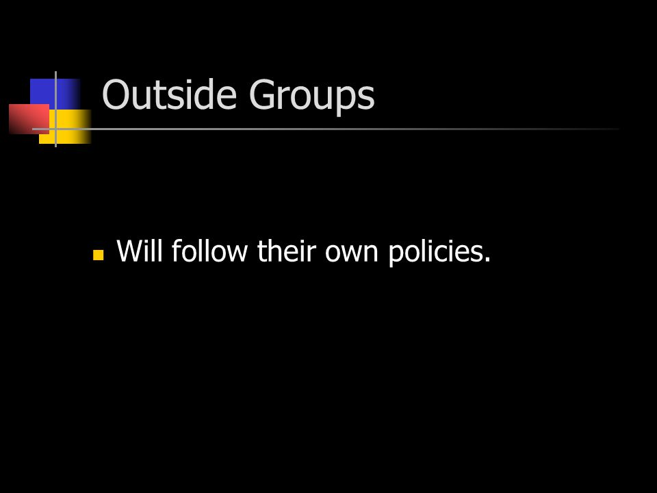 Outside Groups Will follow their own policies.