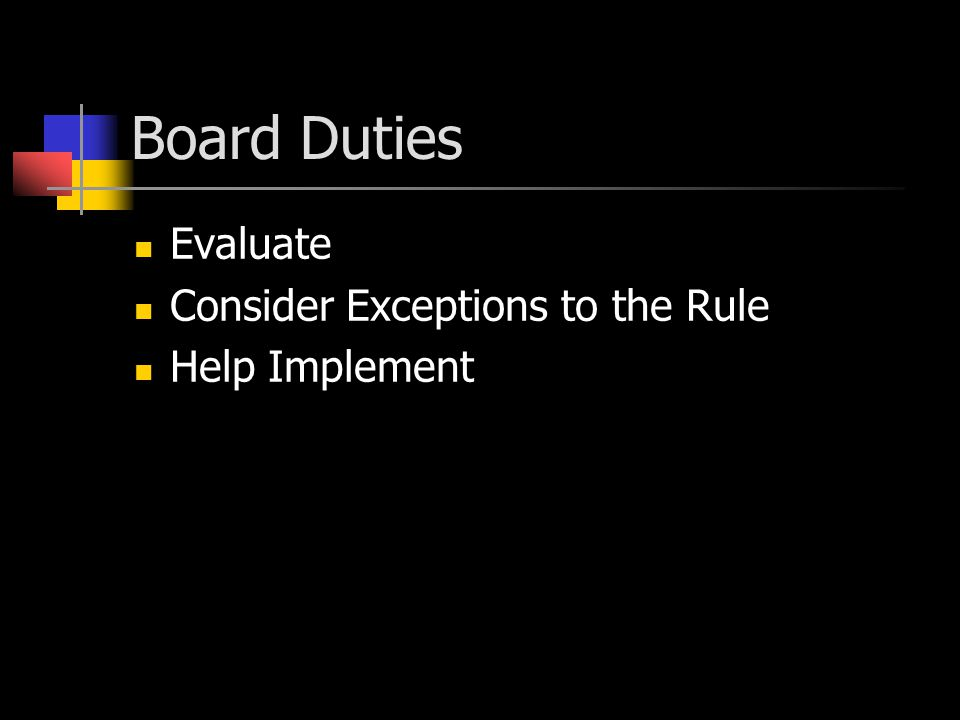 Board Duties Evaluate Consider Exceptions to the Rule Help Implement