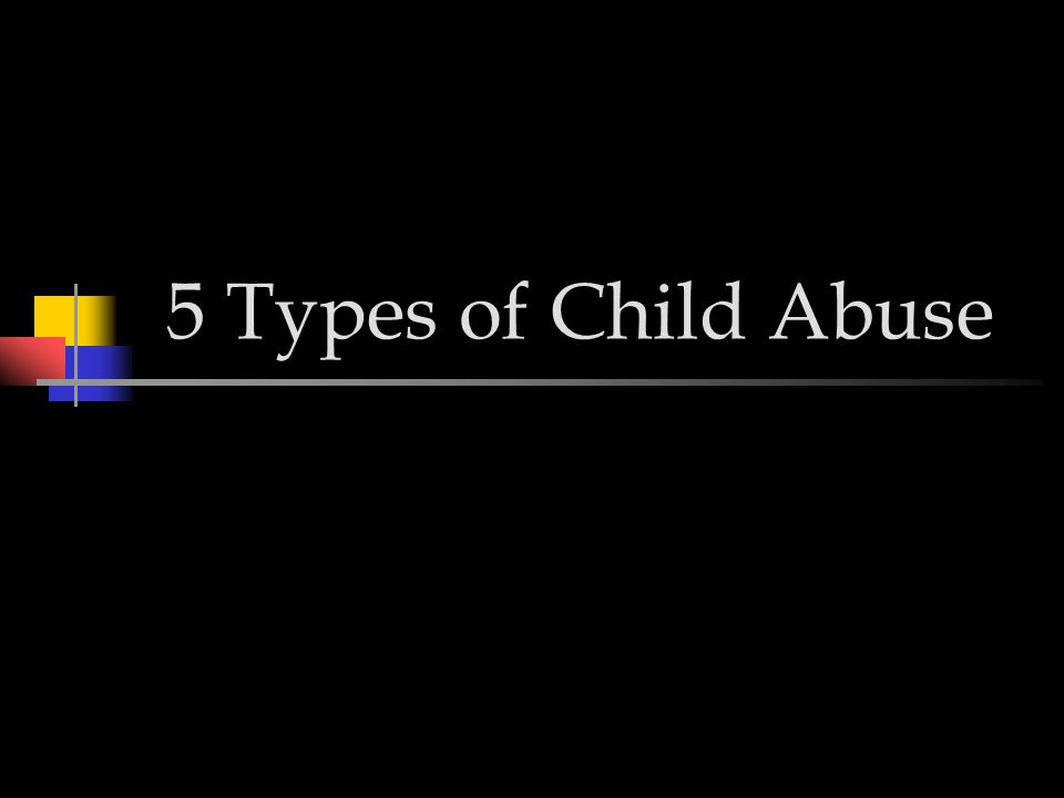 5 Types of Child Abuse