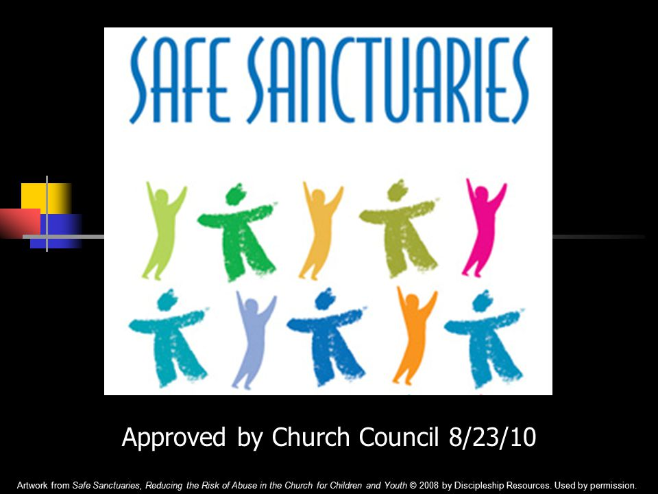Approved by Church Council 8/23/10 Artwork from Safe Sanctuaries, Reducing the Risk of Abuse in the Church for Children and Youth © 2008 by Discipleship Resources.