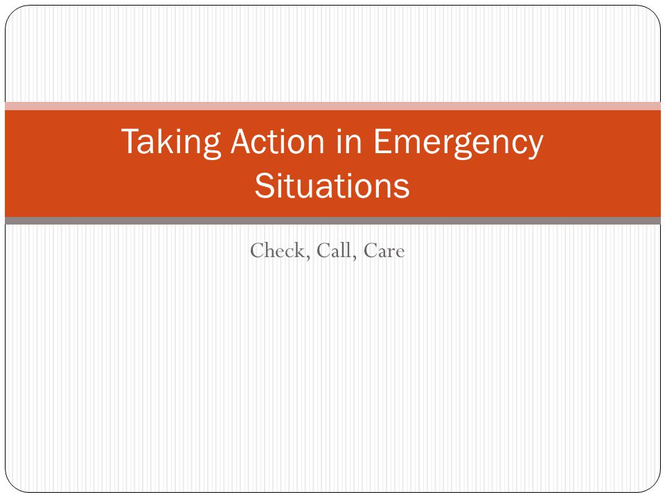 Check, Call, Care Taking Action in Emergency Situations