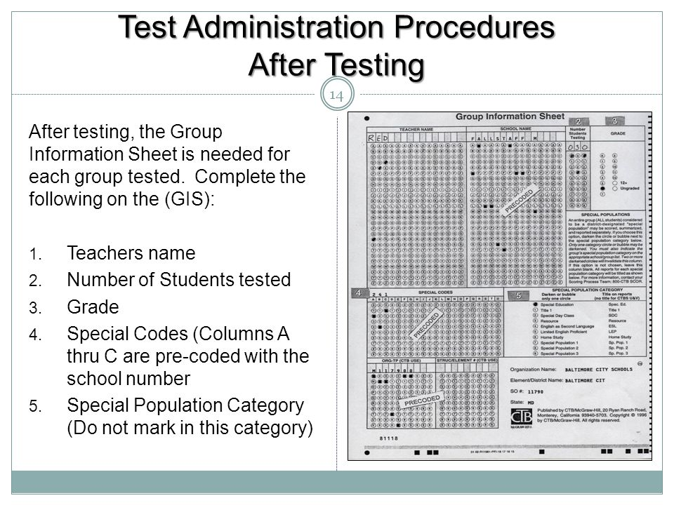 Test Administration Procedures After Testing After testing, the Group Information Sheet is needed for each group tested. Complete the following on the