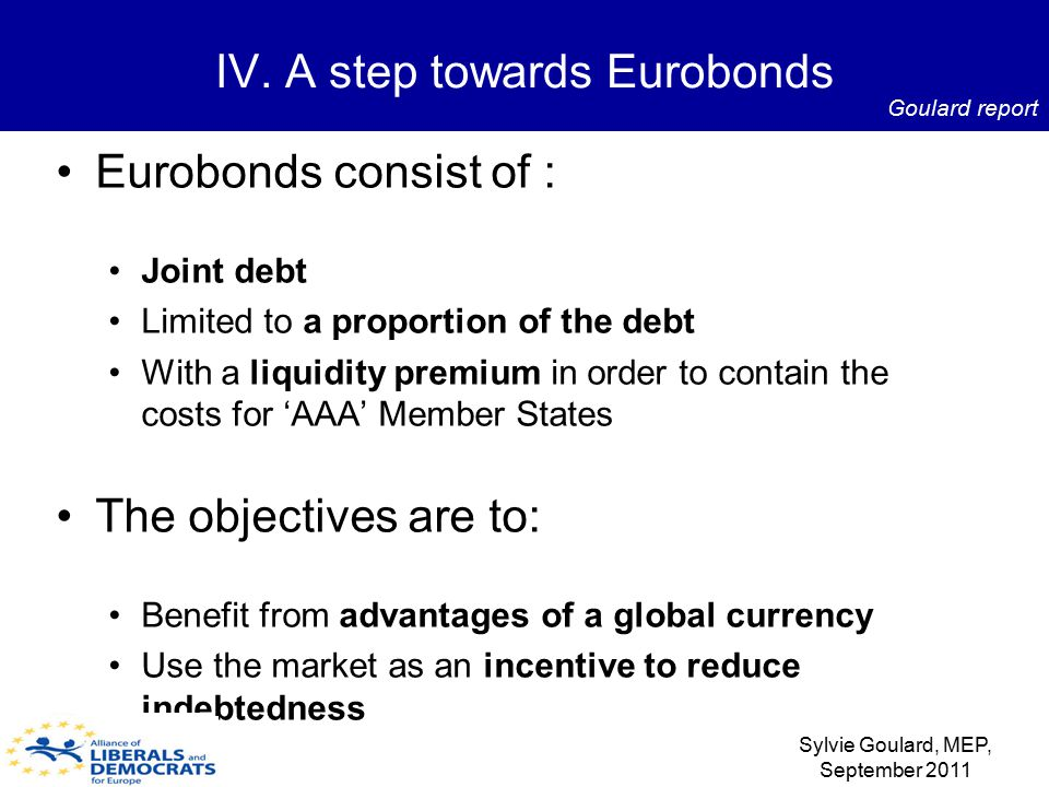 Eurobonds consist of : Joint debt Limited to a proportion of the debt With a liquidity premium in order to contain the costs for 'AAA' Member States T