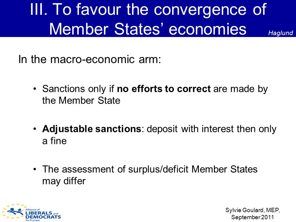 In the macro-economic arm: Sanctions only if no efforts to correct are made by the Member State Adjustable sanctions: deposit with interest then only a fine The assessment of surplus/deficit Member States may differ III.
