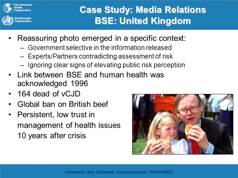 Pan American Health Organization World Health Organization Pandemic and Outbreak Communication PAHO/WHO Case Study: Media Relations BSE: United Kingdo