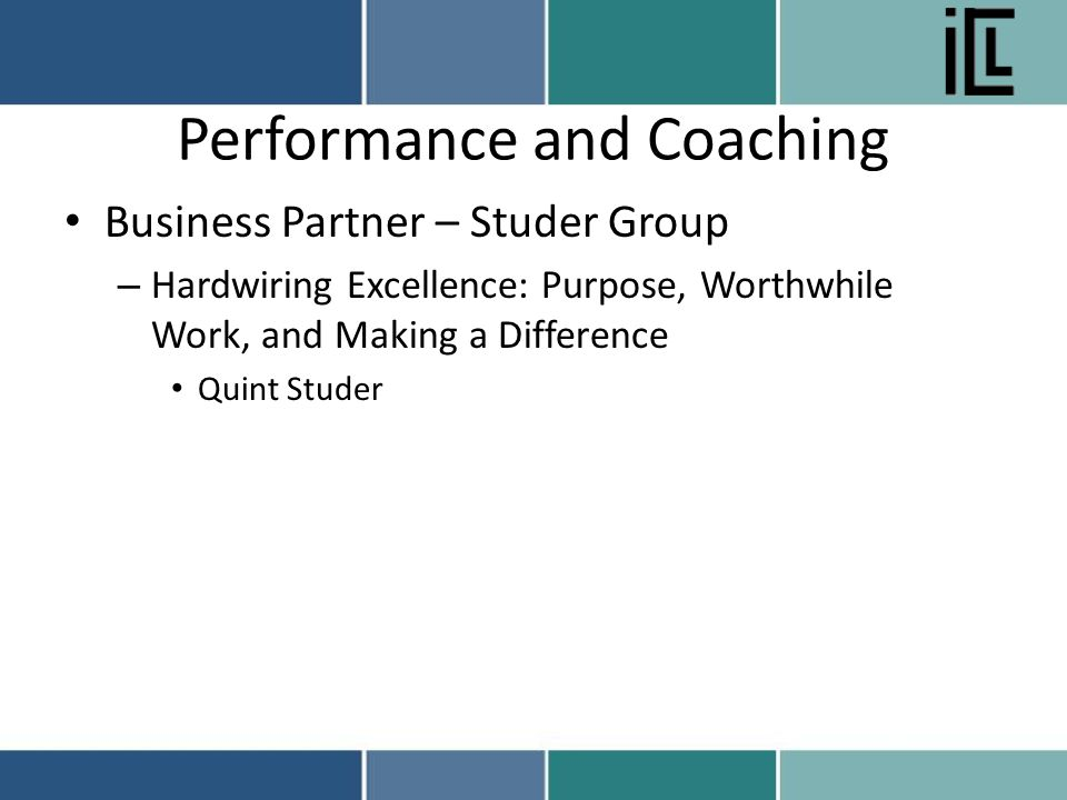 Performance and Coaching Business Partner – Studer Group – Hardwiring Excellence: Purpose, Worthwhile Work, and Making a Difference Quint Studer